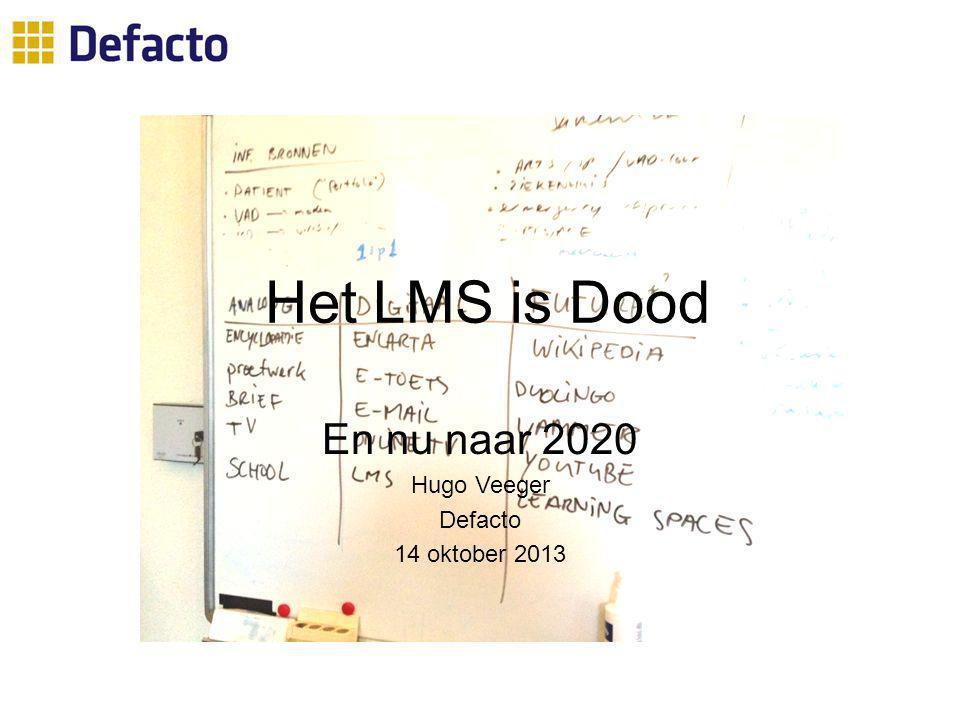 Het LMS is Dood En nu naar 2020 Hugo Veeger Defacto 14 oktober 2013