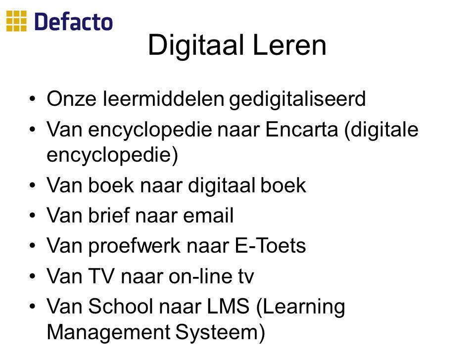 Digitaal Leren Onze leermiddelen gedigitaliseerd Van encyclopedie naar Encarta (digitale encyclopedie) Van boek naar digitaal boek Van brief naar email Van proefwerk naar E-Toets Van TV naar on-line tv Van School naar LMS (Learning Management Systeem)