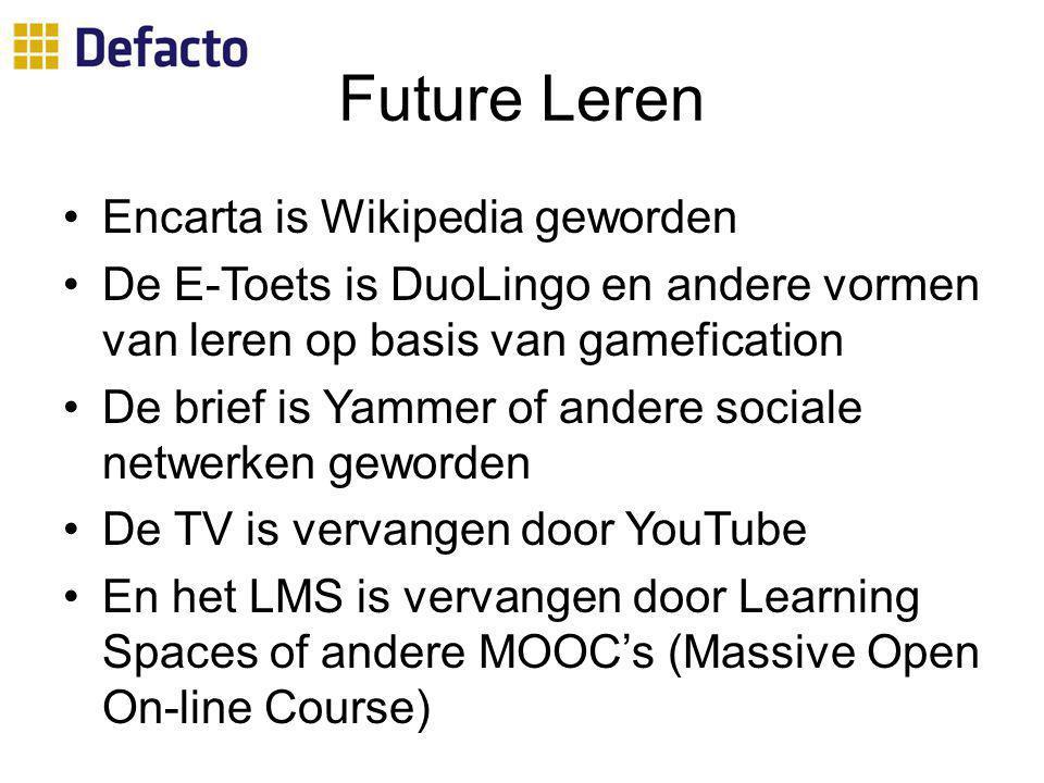 Future Leren Encarta is Wikipedia geworden De E-Toets is DuoLingo en andere vormen van leren op basis van gamefication De brief is Yammer of andere so