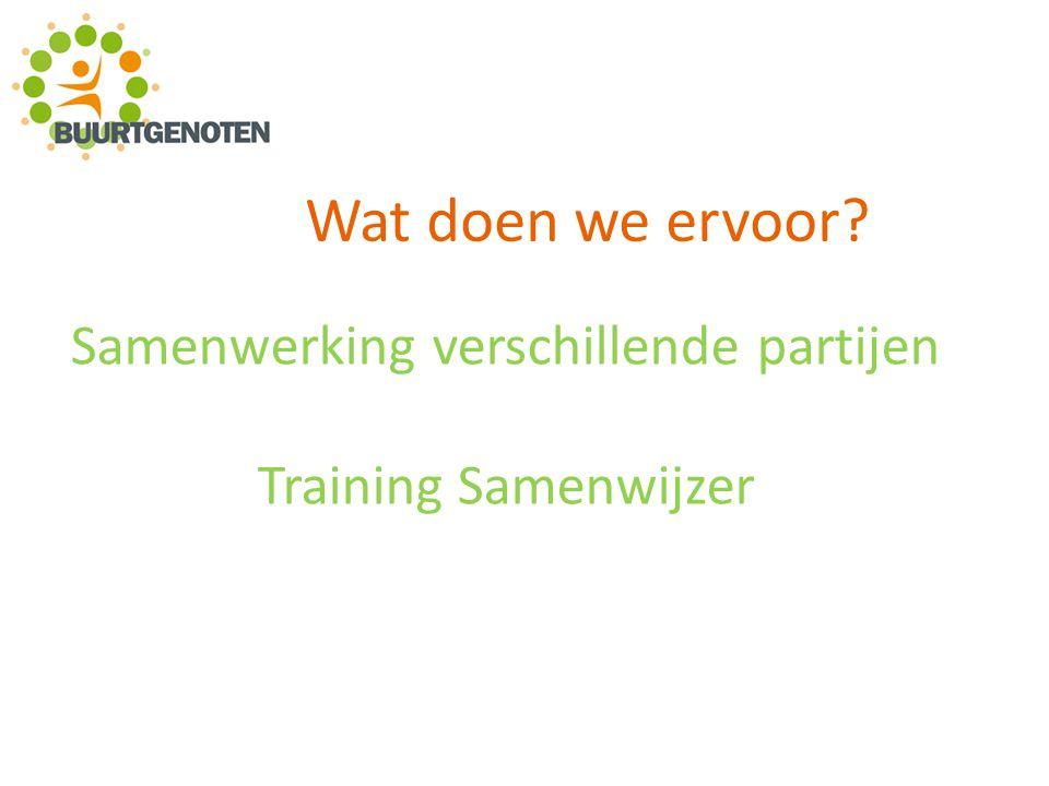 Wat doen we ervoor Samenwerking verschillende partijen Training Samenwijzer
