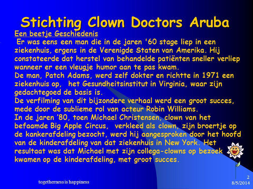 8/5/2014 togetherness is happiness 2 Stichting Clown Doctors Aruba Een beetje Geschiedenis Er was eens een man die in de jaren 60 stage liep in een ziekenhuis, ergens in de Verenigde Staten van Amerika.