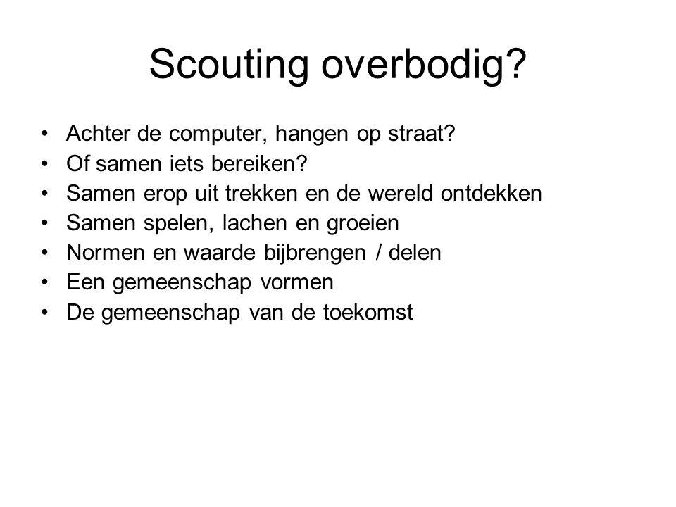Scouting overbodig? Achter de computer, hangen op straat? Of samen iets bereiken? Samen erop uit trekken en de wereld ontdekken Samen spelen, lachen e