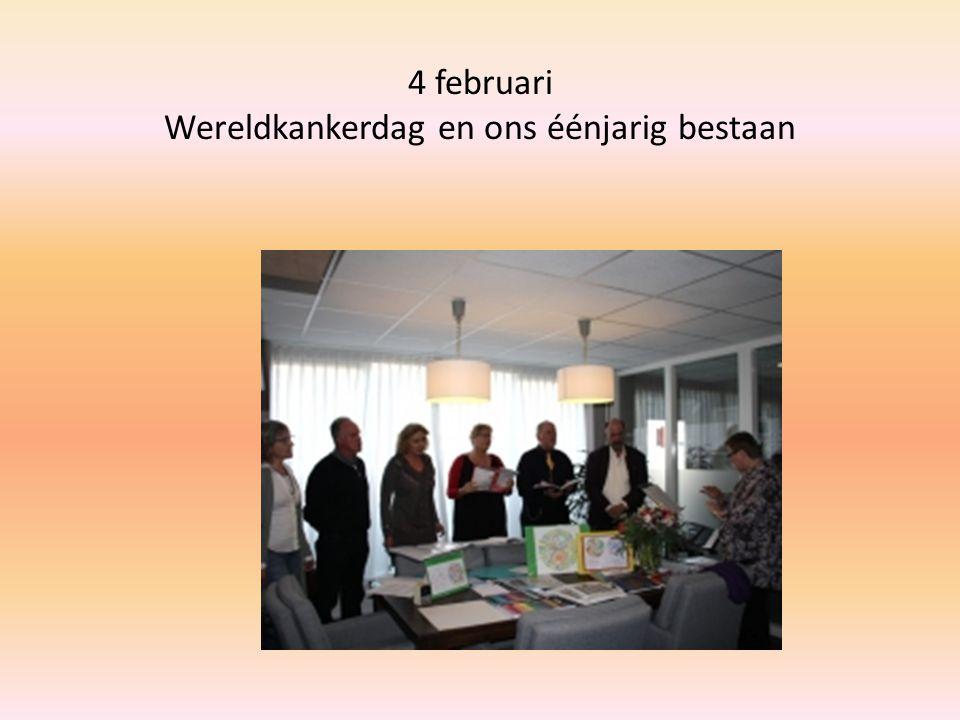 4 februari Wereldkankerdag en ons éénjarig bestaan