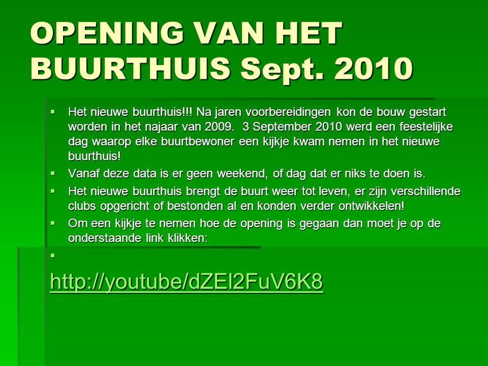 OPENING VAN HET BUURTHUIS Sept.2010  Het nieuwe buurthuis!!.