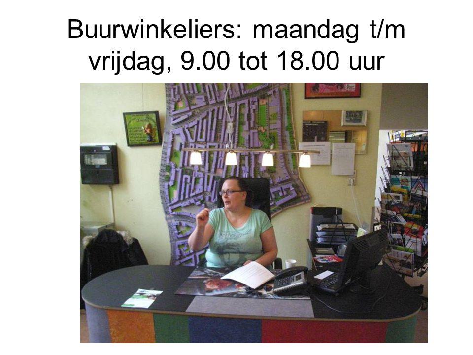 Buurwinkeliers: maandag t/m vrijdag, 9.00 tot 18.00 uur