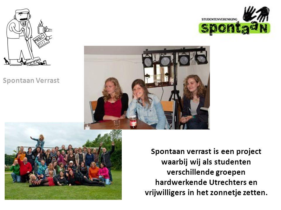 Spontaan Verrast Spontaan verrast is een project waarbij wij als studenten verschillende groepen hardwerkende Utrechters en vrijwilligers in het zonnetje zetten.