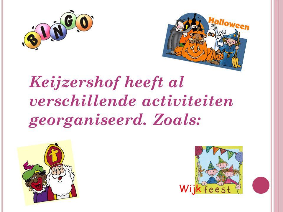Keijzershof heeft al verschillende activiteiten georganiseerd. Zoals: Wijk