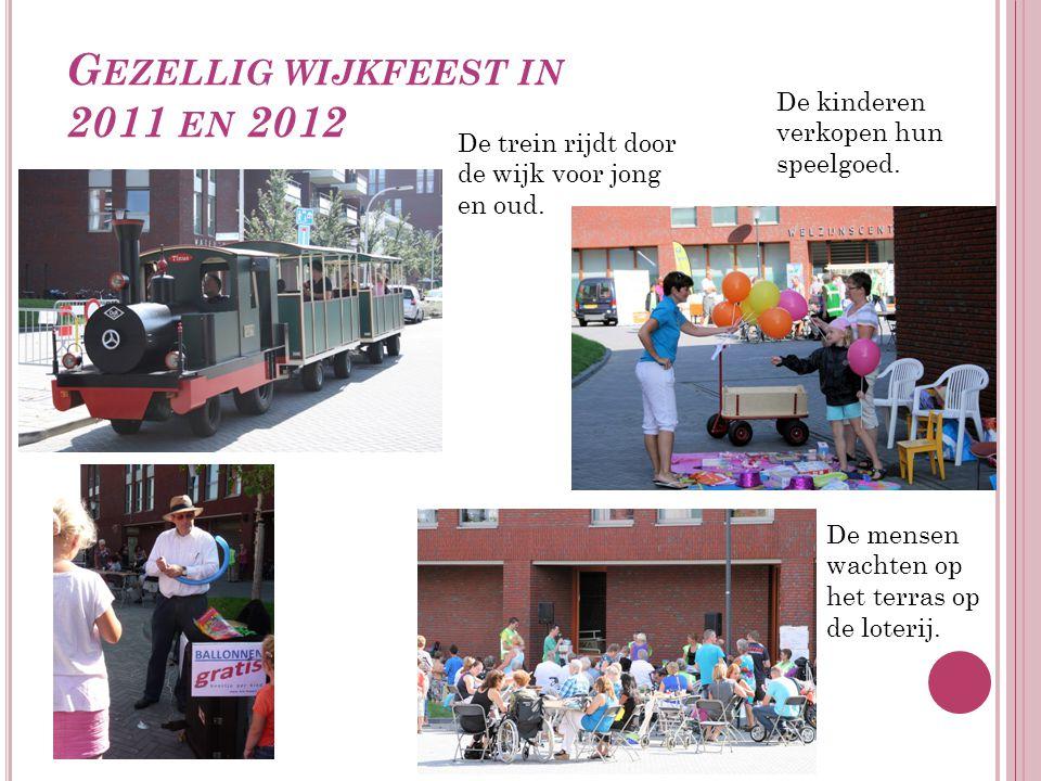 G EZELLIG WIJKFEEST IN 2011 EN 2012 De trein rijdt door de wijk voor jong en oud.