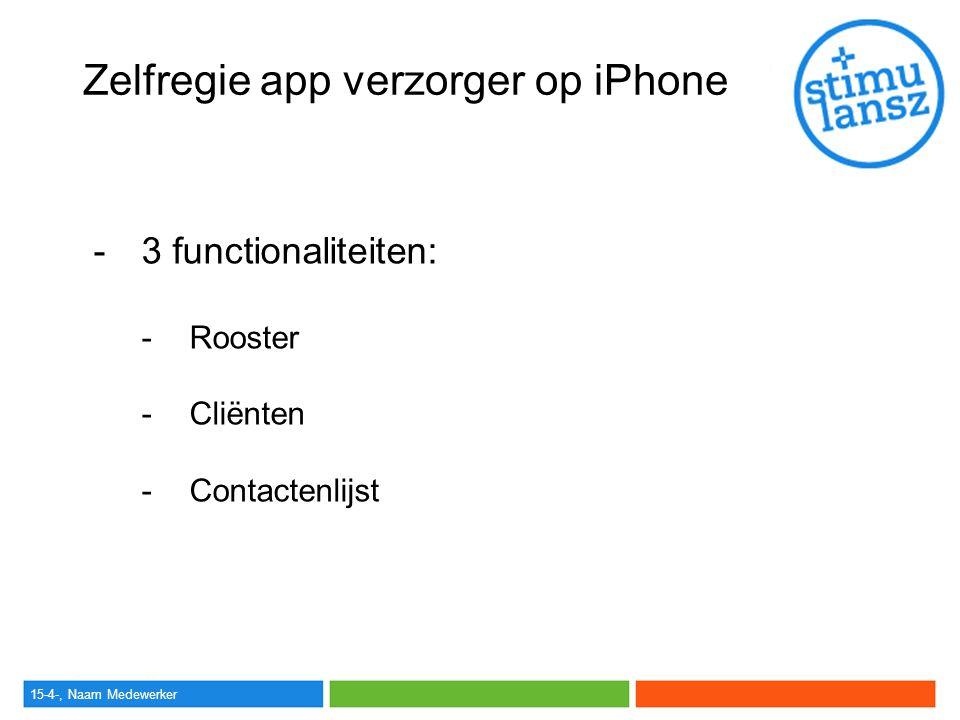 Zelfregie app verzorger op iPhone -3 functionaliteiten: -Rooster -Cliënten -Contactenlijst
