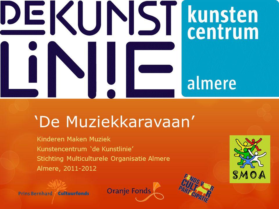 'De Muziekkaravaan' Kinderen Maken Muziek Kunstencentrum 'de Kunstlinie' Stichting Multiculturele Organisatie Almere Almere, 2011-2012