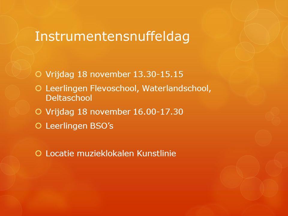 Instrumentensnuffeldag  Vrijdag 18 november 13.30-15.15  Leerlingen Flevoschool, Waterlandschool, Deltaschool  Vrijdag 18 november 16.00-17.30  Leerlingen BSO's  Locatie muzieklokalen Kunstlinie