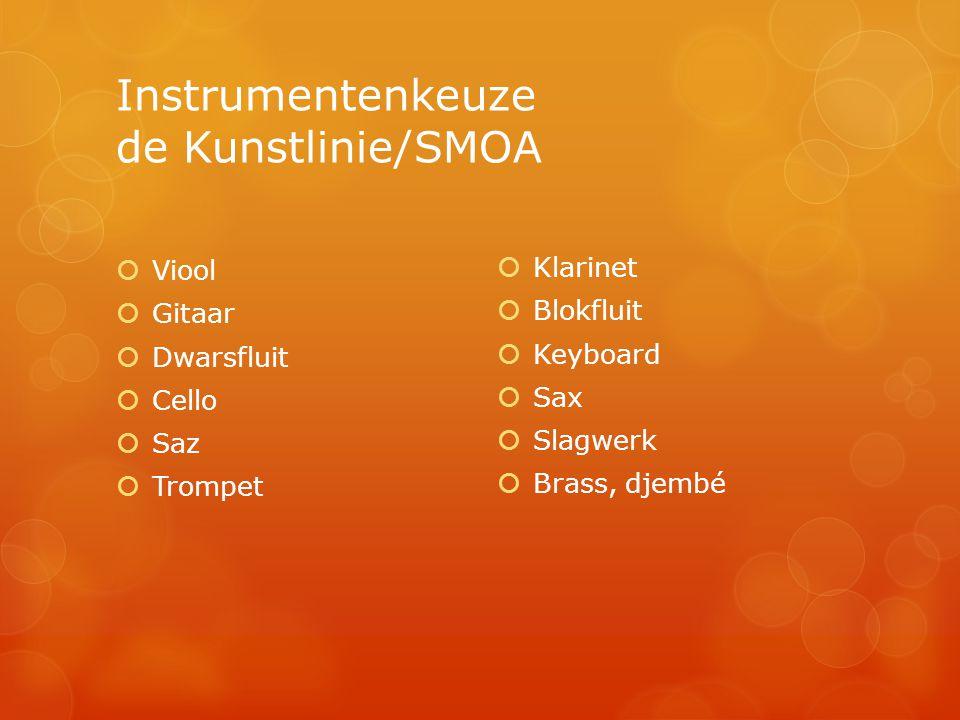 Instrumentenkeuze de Kunstlinie/SMOA  Viool  Gitaar  Dwarsfluit  Cello  Saz  Trompet  Klarinet  Blokfluit  Keyboard  Sax  Slagwerk  Brass, djembé