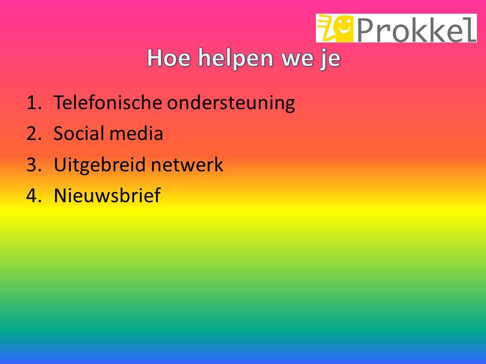 1.Telefonische ondersteuning 2.Social media 3.Uitgebreid netwerk 4.Nieuwsbrief