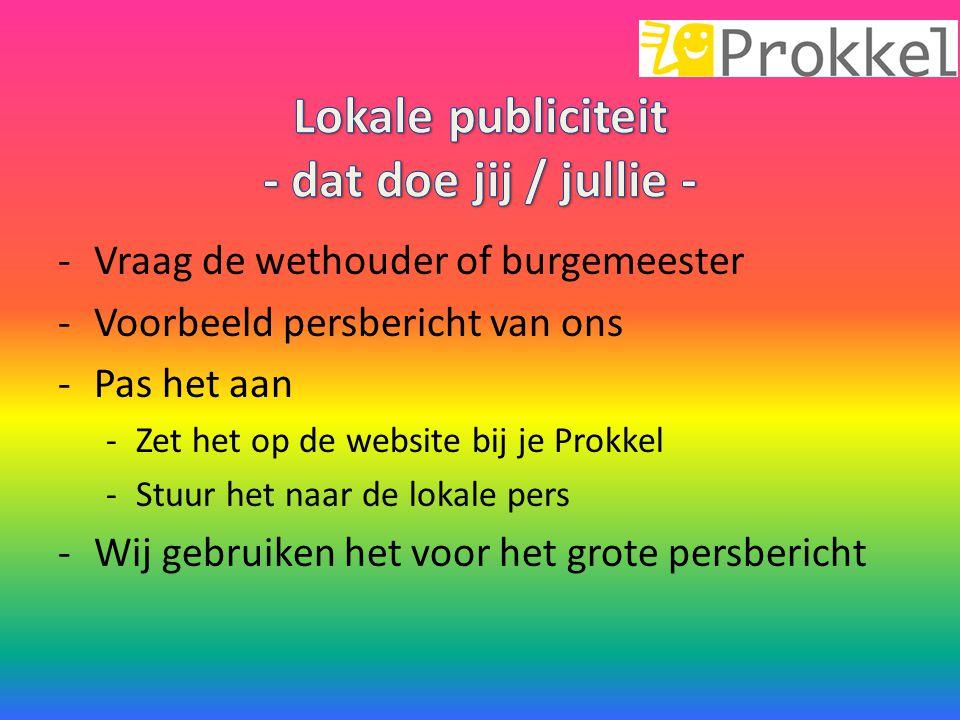 -Vraag de wethouder of burgemeester -Voorbeeld persbericht van ons -Pas het aan -Zet het op de website bij je Prokkel -Stuur het naar de lokale pers -