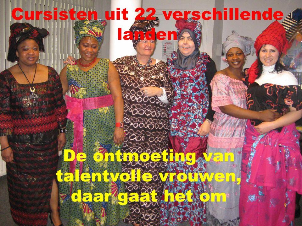 Cursisten uit 22 verschillende landen De ontmoeting van talentvolle vrouwen, daar gaat het om