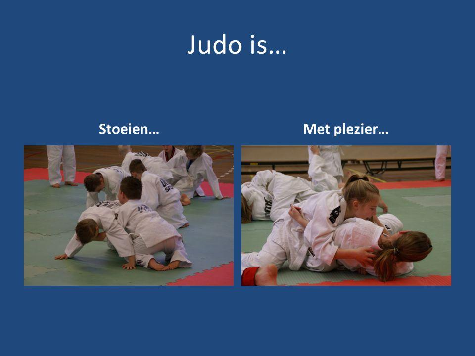 Judo is… Stoeien…Met plezier…