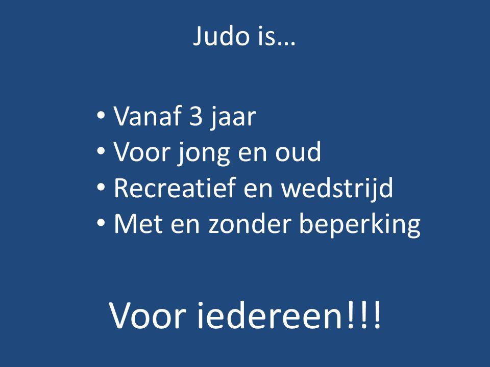 Judo is… Voor iedereen!!! Vanaf 3 jaar Voor jong en oud Recreatief en wedstrijd Met en zonder beperking