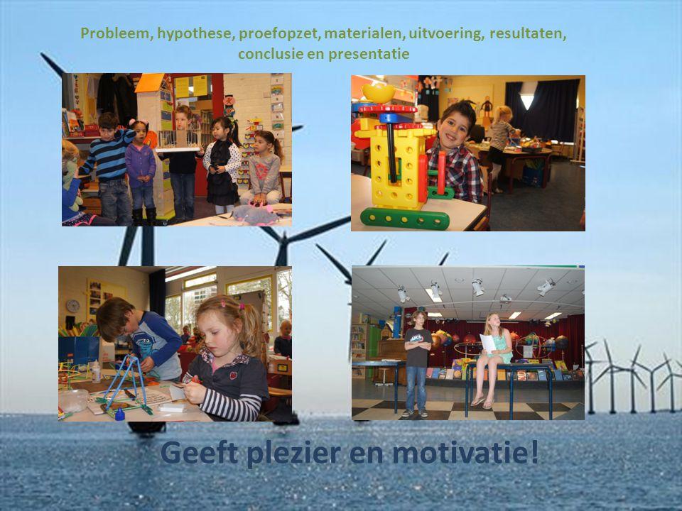 Geeft plezier en motivatie! Probleem, hypothese, proefopzet, materialen, uitvoering, resultaten, conclusie en presentatie