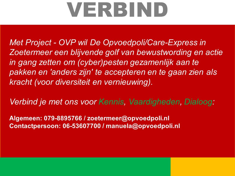 Met Project - OVP wil De Opvoedpoli/Care-Express in Zoetermeer een blijvende golf van bewustwording en actie in gang zetten om (cyber)pesten gezamenlijk aan te pakken en anders zijn te accepteren en te gaan zien als kracht (voor diversiteit en vernieuwing).
