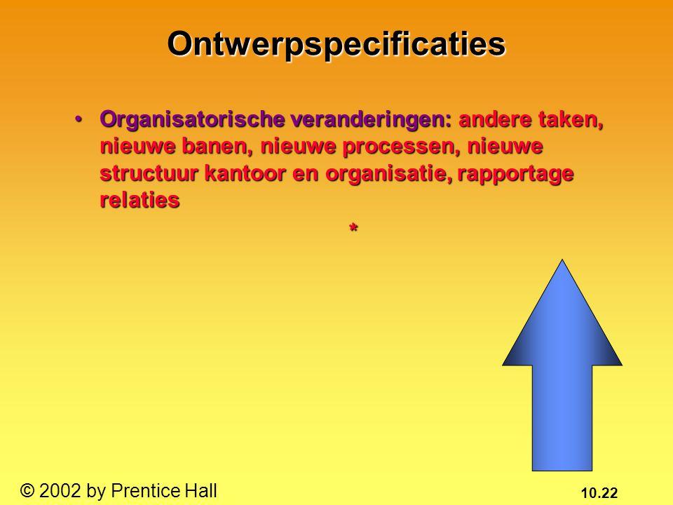 10.22 © 2002 by Prentice Hall Organisatorische veranderingen: andere taken, nieuwe banen, nieuwe processen, nieuwe structuur kantoor en organisatie, r