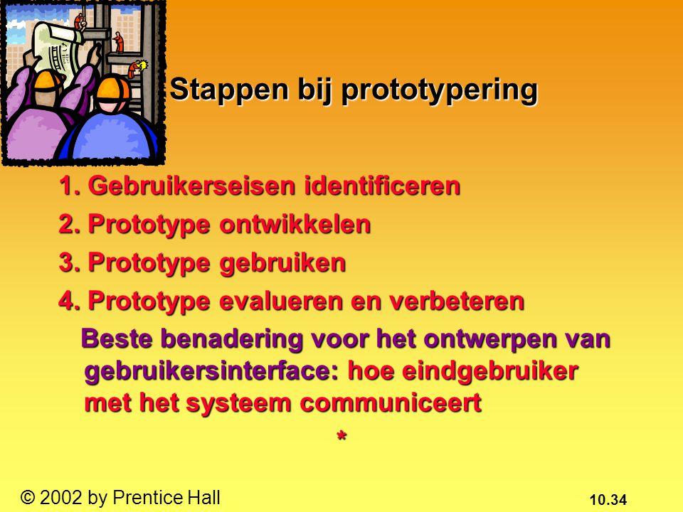 10.34 © 2002 by Prentice Hall Stappen bij prototypering 1. Gebruikerseisen identificeren 2. Prototype ontwikkelen 3. Prototype gebruiken 4. Prototype