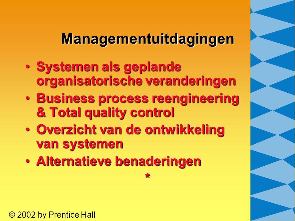 10.4 © 2002 by Prentice Hall Managementuitdagingen Systemen als geplande organisatorische veranderingenSystemen als geplande organisatorische verander