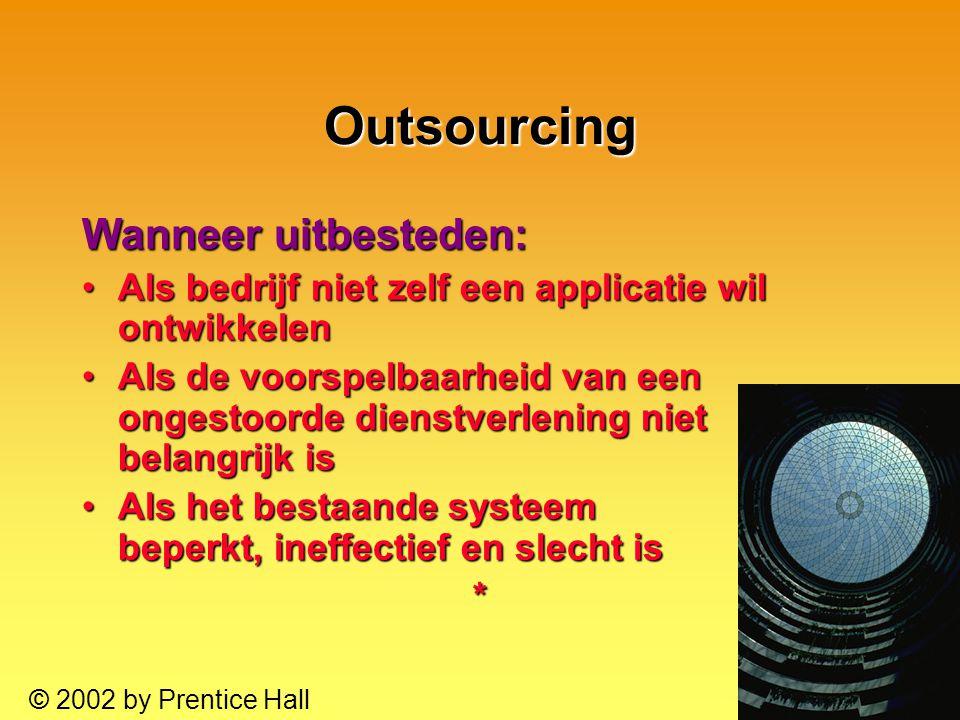 10.40 © 2002 by Prentice Hall Outsourcing Wanneer uitbesteden: Als bedrijf niet zelf een applicatie wil ontwikkelenAls bedrijf niet zelf een applicati