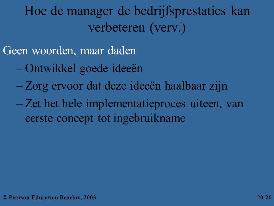 Hoe de manager de bedrijfsprestaties kan verbeteren (verv.) Geen woorden, maar daden –Ontwikkel goede ideeën –Zorg ervoor dat deze ideeën haalbaar zij