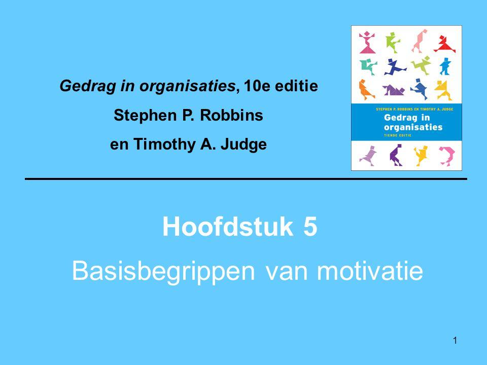 1 Basisbegrippen van motivatie Hoofdstuk 5 Gedrag in organisaties, 10e editie Stephen P. Robbins en Timothy A. Judge