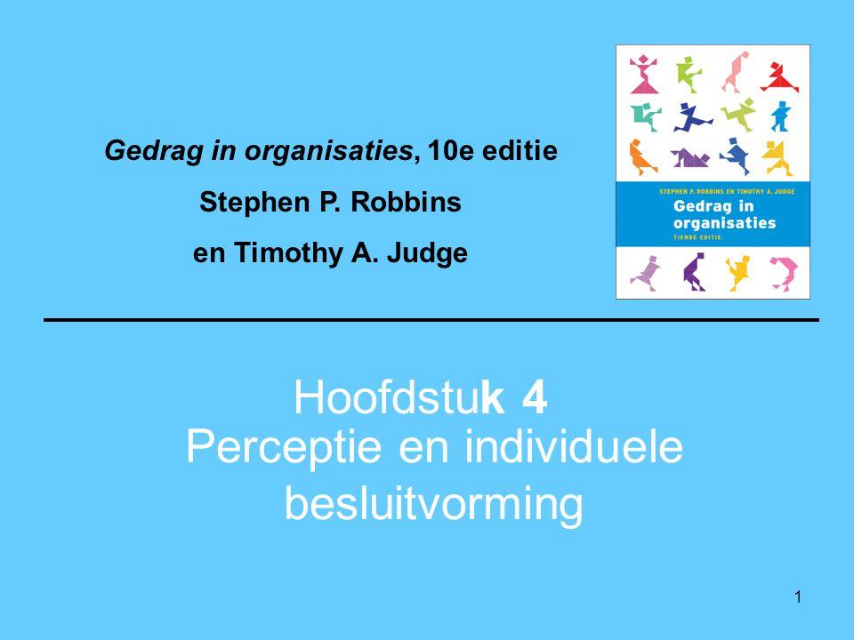 1 Perceptie en individuele besluitvorming Hoofdstuk 4 Gedrag in organisaties, 10e editie Stephen P. Robbins en Timothy A. Judge