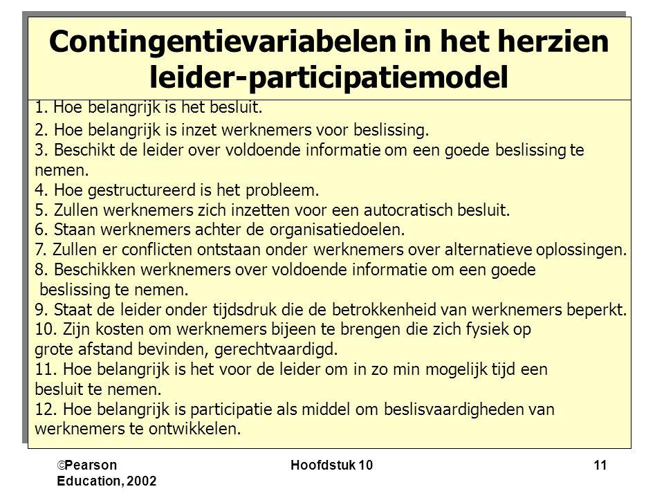  Pearson Education, 2002 Hoofdstuk 1011 1. Hoe belangrijk is het besluit. 2. Hoe belangrijk is inzet werknemers voor beslissing. 3. Beschikt de leide