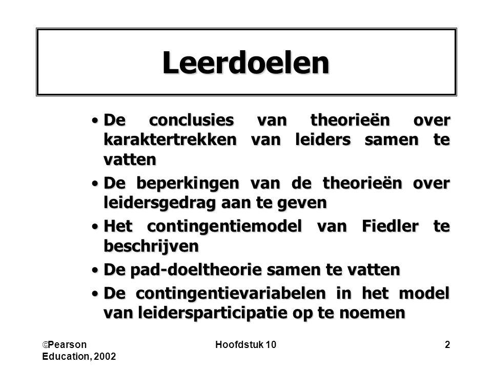  Pearson Education, 2002 Hoofdstuk 102 Leerdoelen De conclusies van theorieën over karaktertrekken van leiders samen te vattenDe conclusies van theor