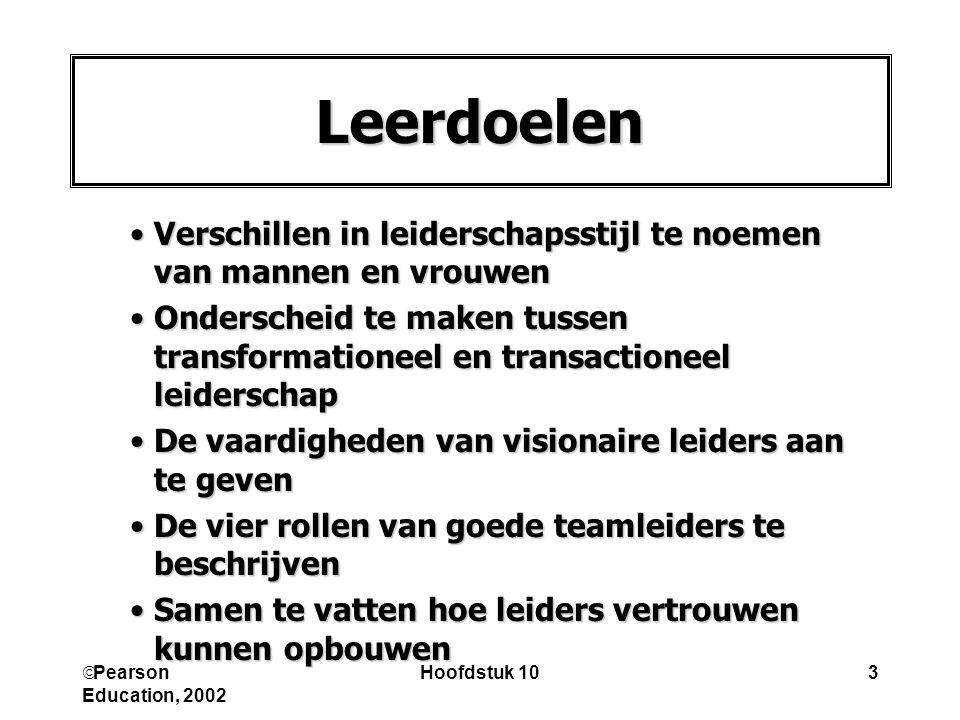  Pearson Education, 2002 Hoofdstuk 103 Leerdoelen Verschillen in leiderschapsstijl te noemen van mannen en vrouwenVerschillen in leiderschapsstijl te