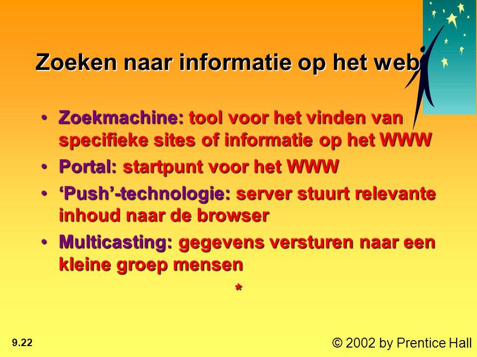 © 2002 by Prentice Hall 9.22 Zoeken naar informatie op het web Zoekmachine: tool voor het vinden van specifieke sites of informatie op het WWWZoekmach