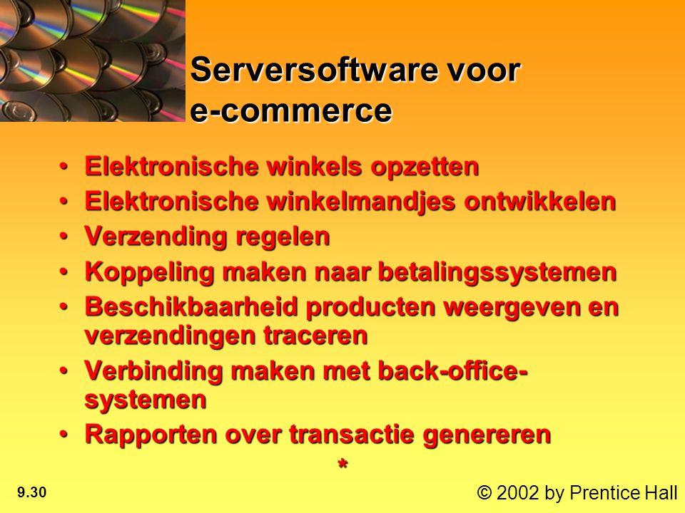 © 2002 by Prentice Hall 9.30 Serversoftware voor e-commerce Elektronische winkels opzettenElektronische winkels opzetten Elektronische winkelmandjes o