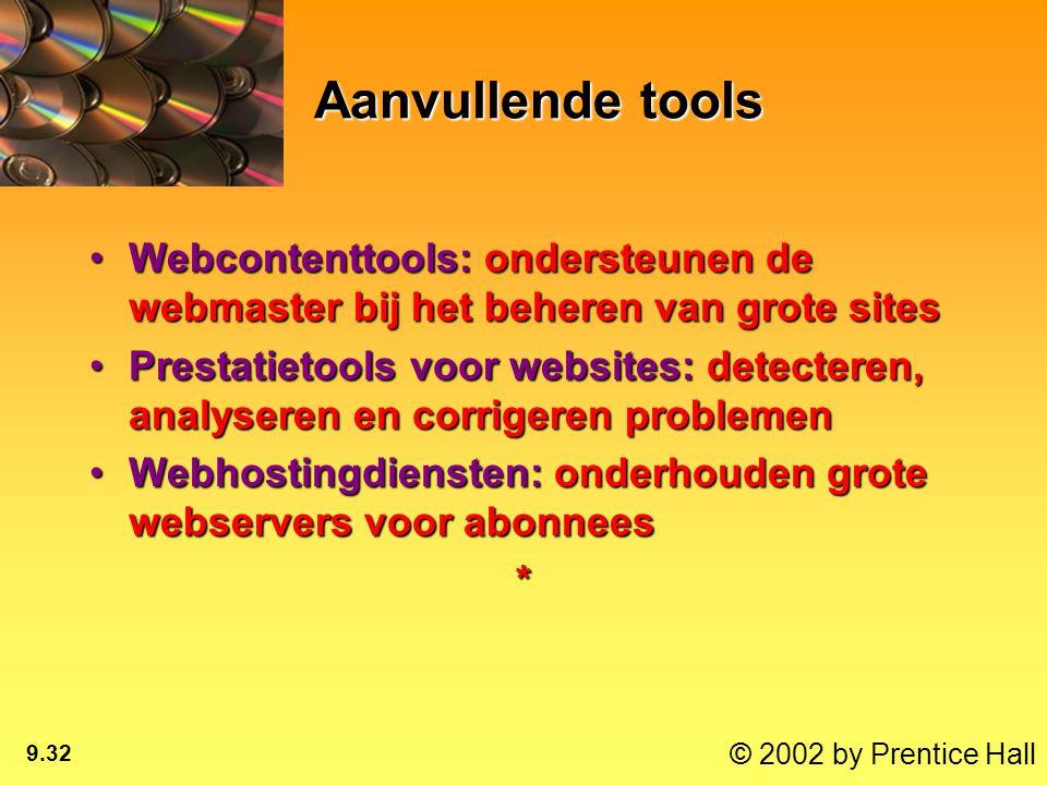 © 2002 by Prentice Hall 9.32 Aanvullende tools Webcontenttools: ondersteunen de webmaster bij het beheren van grote sitesWebcontenttools: ondersteunen