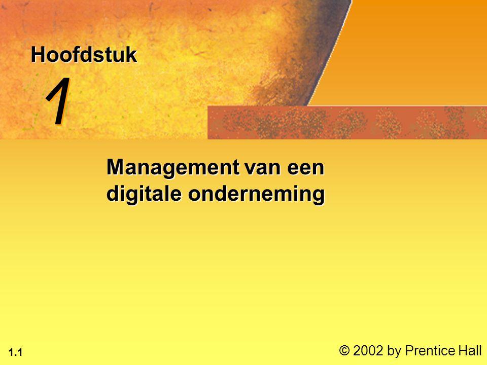 1.1 © 2002 by Prentice Hall Hoofdstuk 1 1 Management van een digitale onderneming