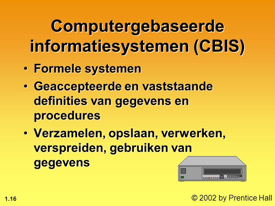 1.16 © 2002 by Prentice Hall Computergebaseerde informatiesystemen (CBIS) Formele systemenFormele systemen Geaccepteerde en vaststaande definities van