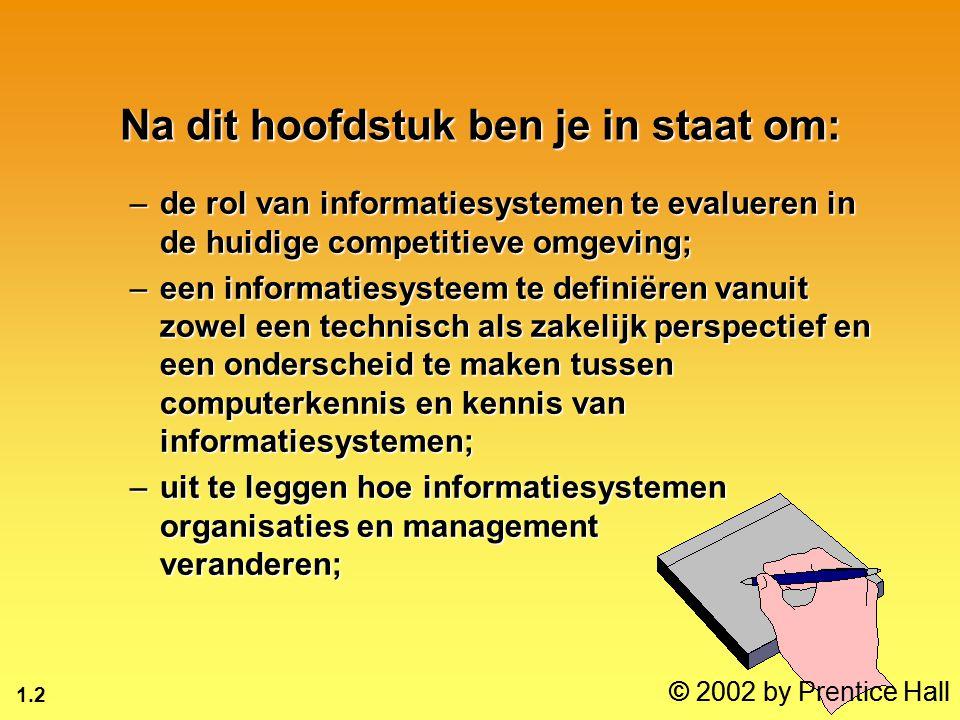 1.2 © 2002 by Prentice Hall –de rol van informatiesystemen te evalueren in de huidige competitieve omgeving; –een informatiesysteem te definiëren vanu