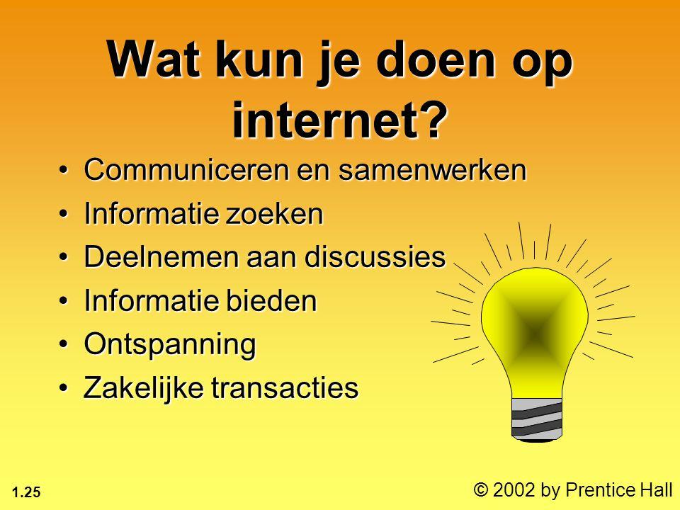 1.25 © 2002 by Prentice Hall Wat kun je doen op internet? Communiceren en samenwerkenCommuniceren en samenwerken Informatie zoekenInformatie zoeken De
