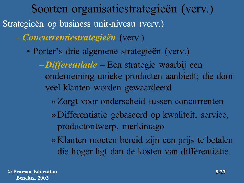 Soorten organisatiestrategieën (verv.) Strategieën op business unit-niveau (verv.) –Concurrentiestrategieën (verv.) Porter's drie algemene strategieën (verv.) –Differentiatie – Een strategie waarbij een onderneming unieke producten aanbiedt; die door veel klanten worden gewaardeerd »Zorgt voor onderscheid tussen concurrenten »Differentiatie gebaseerd op kwaliteit, service, productontwerp, merkimago »Klanten moeten bereid zijn een prijs te betalen die hoger ligt dan de kosten van differentiatie © Pearson Education Benelux, 20038-27