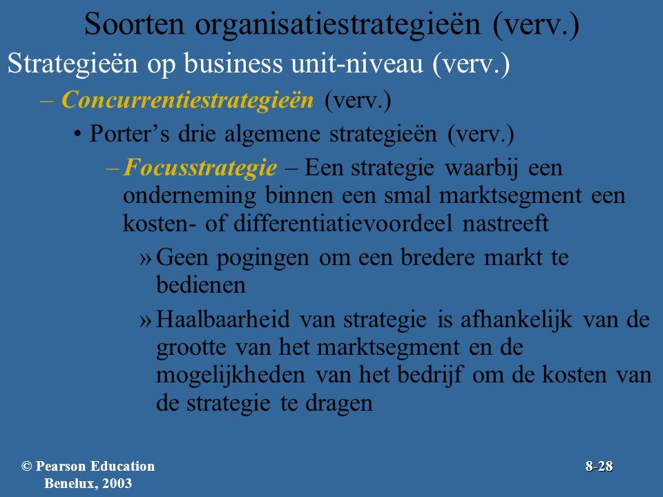 Soorten organisatiestrategieën (verv.) Strategieën op business unit-niveau (verv.) –Concurrentiestrategieën (verv.) Porter's drie algemene strategieën (verv.) –Focusstrategie – Een strategie waarbij een onderneming binnen een smal marktsegment een kosten- of differentiatievoordeel nastreeft »Geen pogingen om een bredere markt te bedienen »Haalbaarheid van strategie is afhankelijk van de grootte van het marktsegment en de mogelijkheden van het bedrijf om de kosten van de strategie te dragen © Pearson Education Benelux, 20038-28