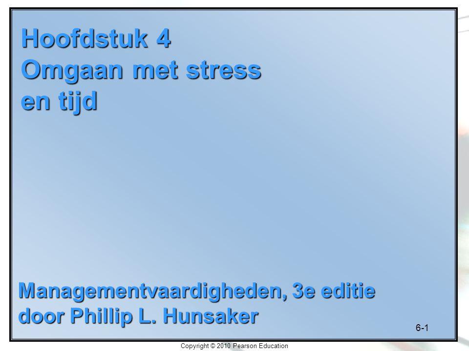 6-2 Copyright © 2010 Pearson Education Leerdoelen Stressymptomen herkennen Oorzaken van stress aanwijzen Oorzaken van stress verminderen Veerkracht tegen stress opbouwen Stressymptomen verminderen Activiteiten naar hun prioriteit indelen Ondergeschikten helpen met hun stress om te gaan
