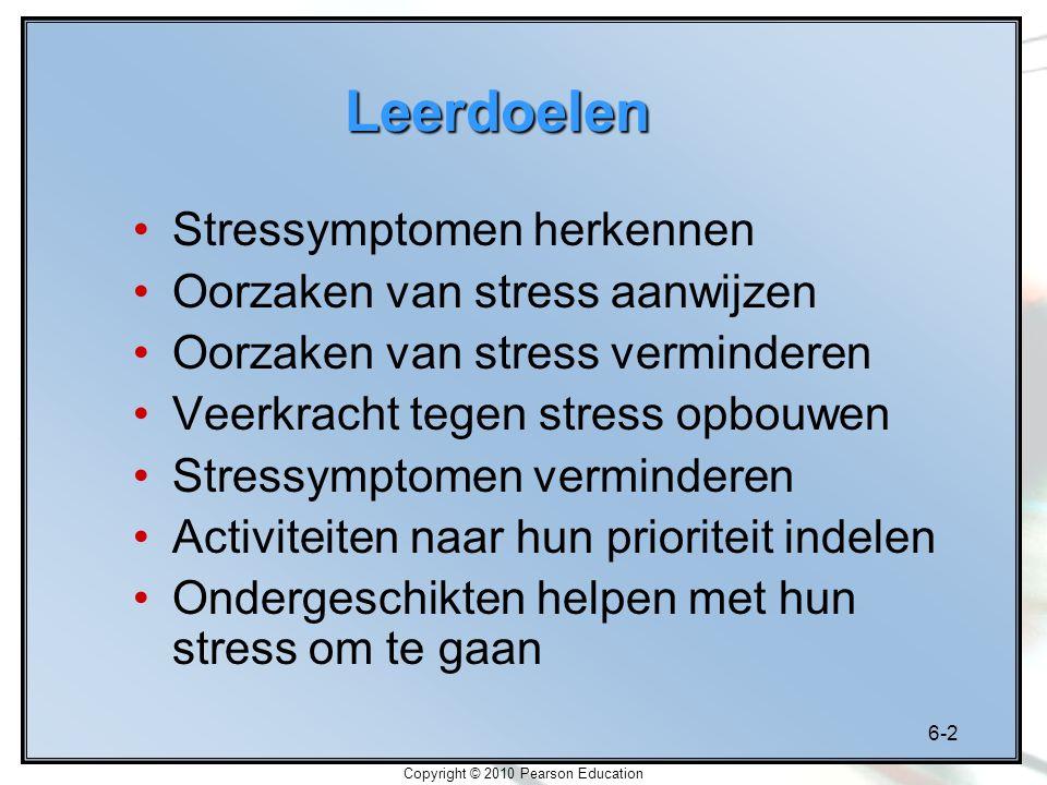 6-2 Copyright © 2010 Pearson Education Leerdoelen Stressymptomen herkennen Oorzaken van stress aanwijzen Oorzaken van stress verminderen Veerkracht te