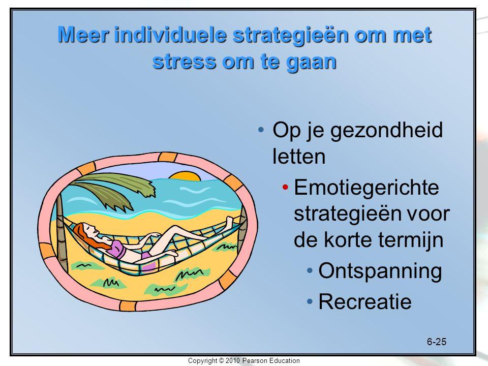6-25 Copyright © 2010 Pearson Education Meer individuele strategieën om met stress om te gaan Op je gezondheid letten Emotiegerichte strategieën voor