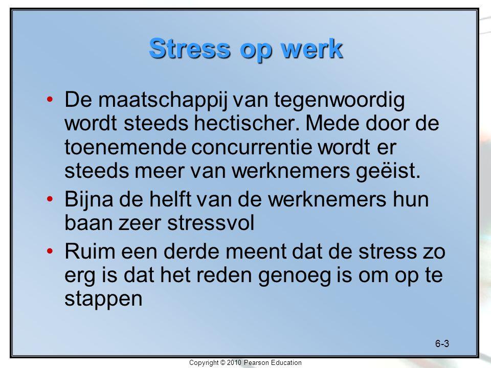 6-3 Copyright © 2010 Pearson Education Stress op werk De maatschappij van tegenwoordig wordt steeds hectischer. Mede door de toenemende concurrentie w