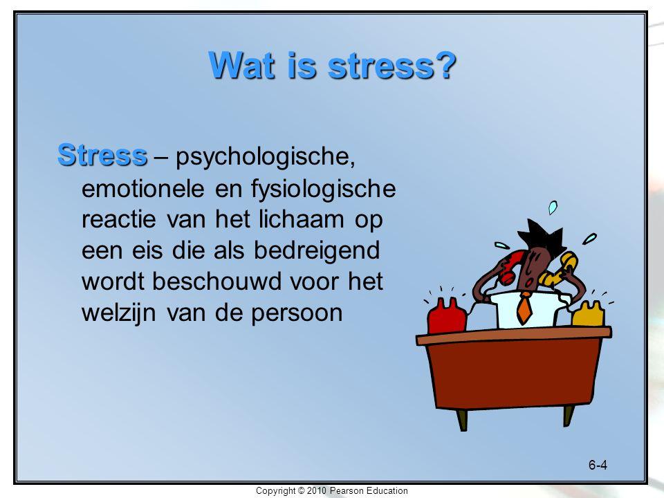 6-4 Copyright © 2010 Pearson Education Wat is stress? Stress Stress – psychologische, emotionele en fysiologische reactie van het lichaam op een eis d