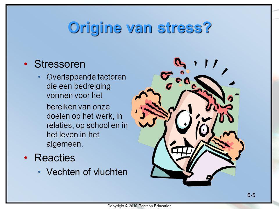 6-5 Copyright © 2010 Pearson Education Origine van stress? Stressoren Overlappende factoren die een bedreiging vormen voor het bereiken van onze doele