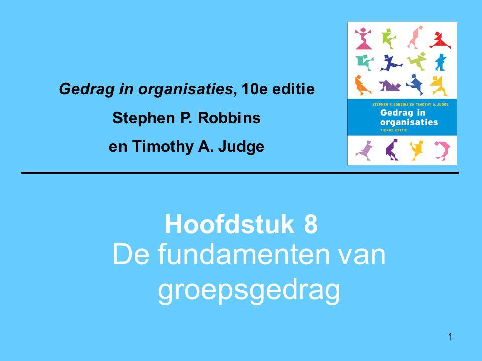 1 De fundamenten van groepsgedrag Hoofdstuk 8 Gedrag in organisaties, 10e editie Stephen P. Robbins en Timothy A. Judge
