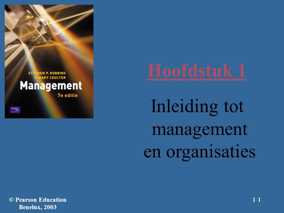 Leerdoelen Je moet het volgende kunnen: –uitleggen wat een manager is en hoe de functie van de manager zich heeft ontwikkeld; –management definiëren; –onderscheid maken tussen efficiëntie en effectiviteit; –de elementaire functies van management en het managementproces beschrijven; –de rollen van managers beschrijven; © Pearson Education Benelux, 20031-2